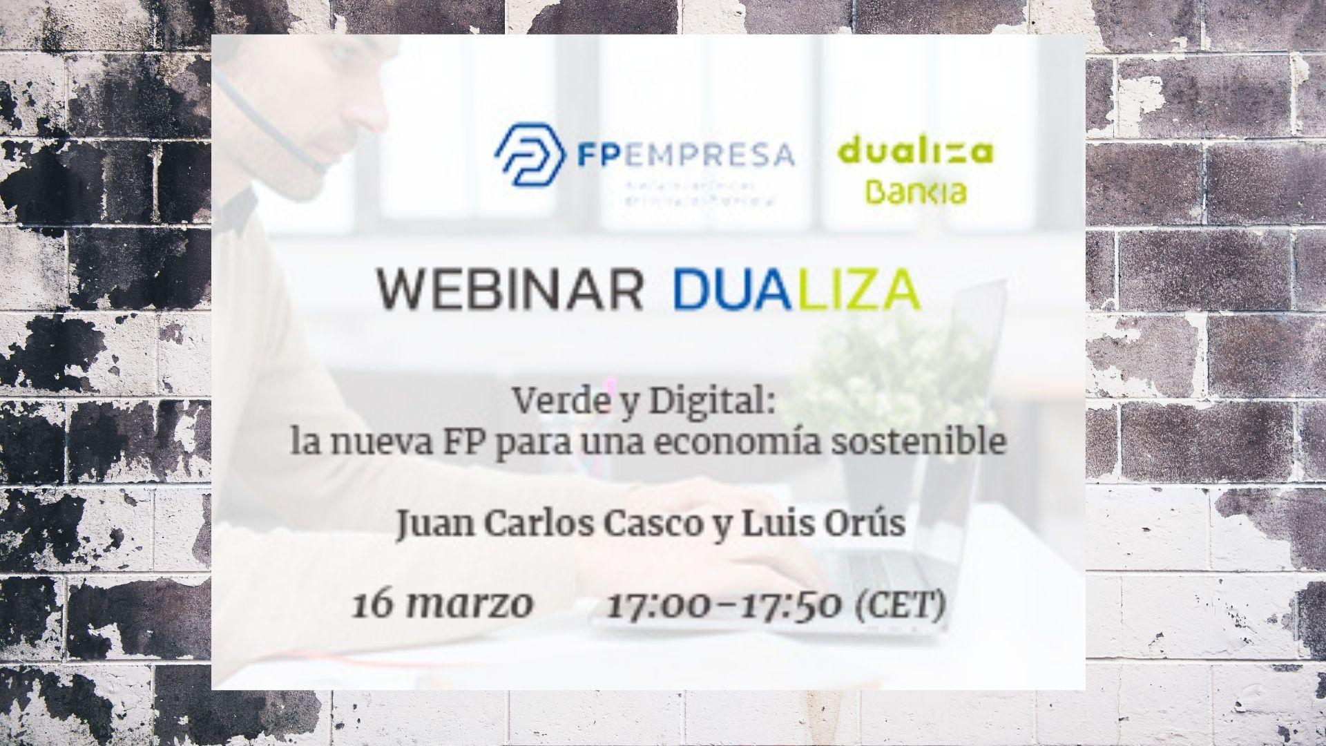 Webinar Dualiza FP-Verde y Digital la nueva FP para una economía sostenible Luis Orus16 marzo de 2021..